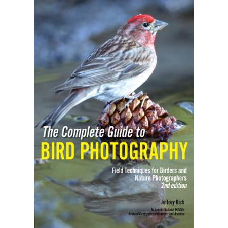 The Complete Guide to Bird Photography : Field Techniques for Birders and Nature