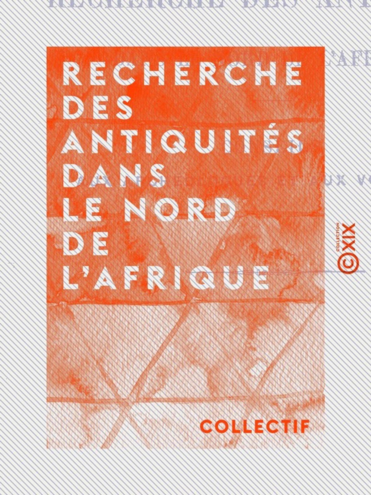 Recherche des antiquités dans le Nord de l'Afrique (Éd.1890) - Collectif
