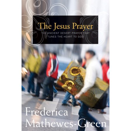 The Jesus Prayer : The Ancient Desert Prayer that Tunes the Heart to God for $<!---->