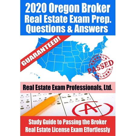 2020 Oregon Broker Real Estate Exam Prep Questions & Answers: Study Guide to Passing the Broker Real Estate License Exam Effortlessly - (California Real Estate Broker Exam Study Guide)