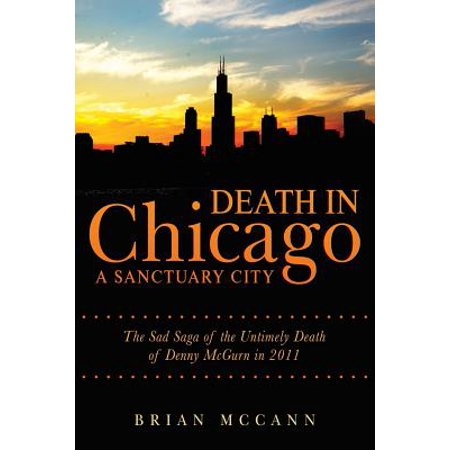 Death in Chicago a Sanctuary City : The Sad Saga of the Untimely Death of Denny McGurn in 2011](Untimely Death)