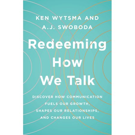 Redeeming How We Talk : Discover How Communication Fuels Our Growth, Shapes Our Relationships,  and Changes Our (Best Way To Redeem Discover Points)