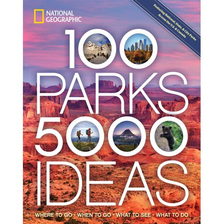 100 parks, 5,000 ideas : where to go, when to go, what to see, what to do: (When Where Sunglasses Invented)