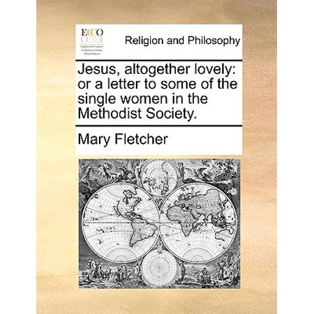 Jesus, Altogether Lovely: Or a Letter to Some of the Single Women in the Methodist Society. (Lovely Single)
