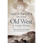 Deep Trails in the Old West : A Frontier Memoir