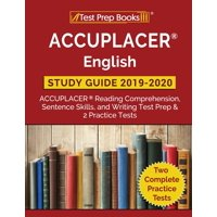 ACCUPLACER English Study Guide 2019 & 2020 : ACCUPLACER Reading Comprehension, Sentence Skills, and Writing Test Prep & 2 Practice Tests