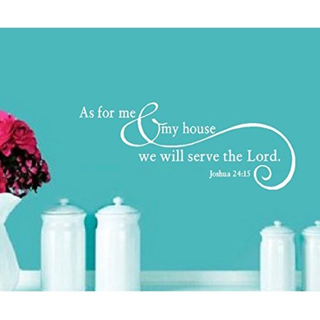 Decal ~ As for me and my house, we will serve the Lord #4: Joshua 24:15 ~ Wall Decal 13