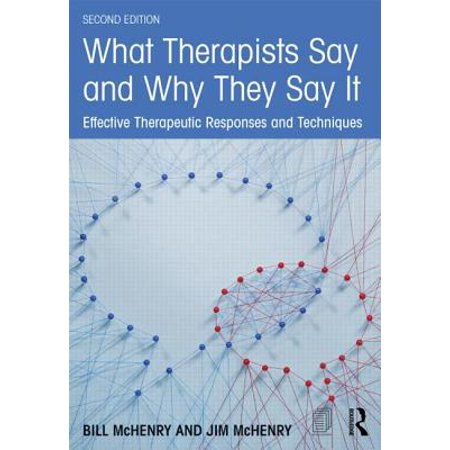 What Therapists Say and Why They Say It : Effective Therapeutic Responses and