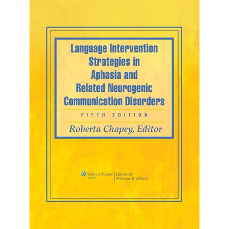 Language Intervention Strategies in Aphasia and Related Neurogenic Communication (Aphasia And Related Neurogenic Communication Disorders 2013)