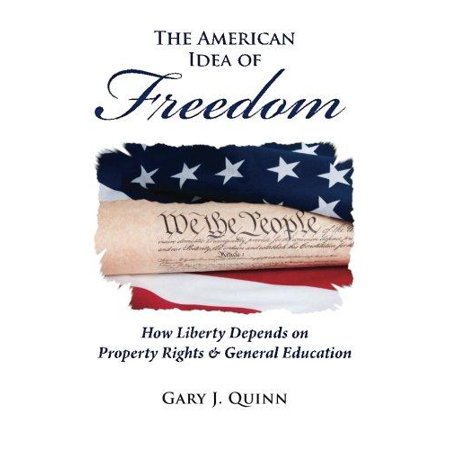 The American Idea Of Freedom  How Liberty Depends On Property Rights And General Education