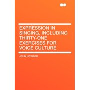 Expression in Singing, Including Thirty-One Exercises for Voice Culture