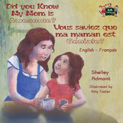 Did You Know My Mom Is Awesome? Vous Saviez Que Ma Maman Est G�niale? : English French Bilingual Childrens Book