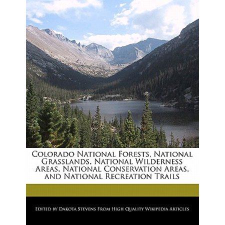 Colorado National Forests, National Grasslands, National Wilderness Areas, National Conservation Areas, and National Recreation Trails