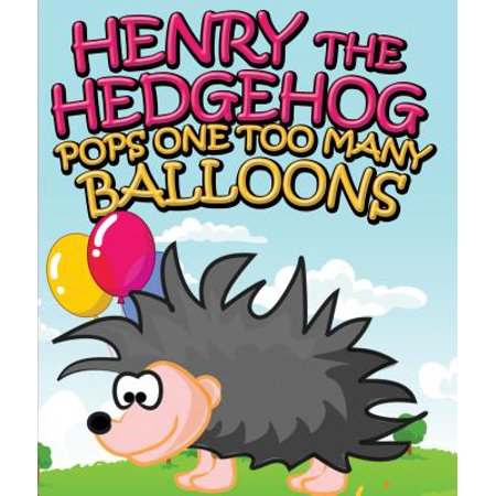 Henry the Hedgehog Pops One Too Many Balloons - eBook