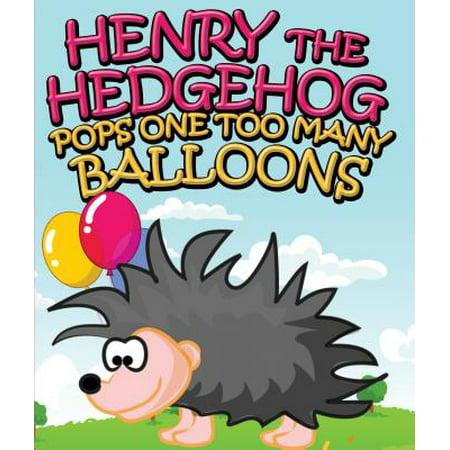 Henry the Hedgehog Pops One Too Many Balloons - eBook - Hedgehog Information For Kids