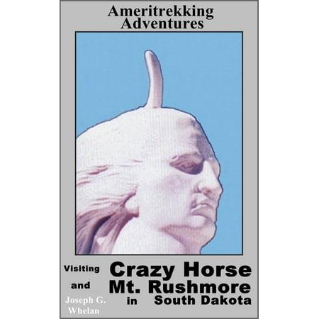 Ameritrekking Adventures: Visiting Crazy Horse and Mt. Rushmore in South Dakota - eBook Crazy Horse South Dakota