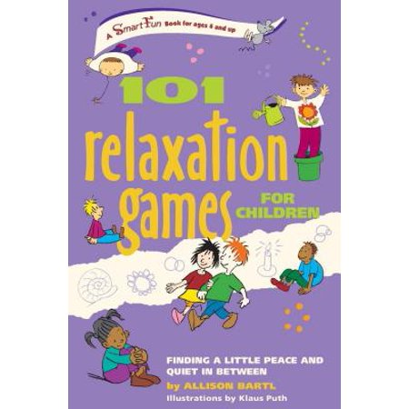 101 Relaxation Games for Children : Finding a Little Peace and Quiet in