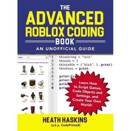 Unofficial Roblox: The Advanced Roblox Coding Book: An Unofficial Guide : Learn How to Script Games, Code Objects and Settings, and Create Your Own World! (Paperback)
