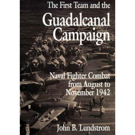 The First Team and the Guadalcanal Campaign : Naval Fighter Combat from August to November