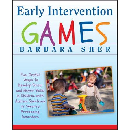 Early Intervention Games : Fun, Joyful Ways to Develop Social and Motor Skills in Children with Autism Spectrum or Sensory Processing Disorders (Developing Fine Motor Skills)