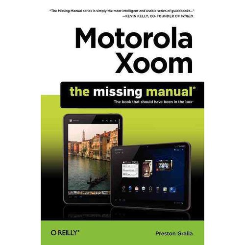 Motorola Xoom: The Missing Manual; Includes QR (Quick Response) Codes for use with Mobile Phones with Camera or Smartphones