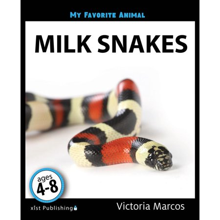 My Favorite Animal: Milk Snakes - eBook (Difference Between Coral Snake And Milk Snake)