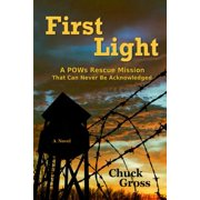 First Light : A POWs Rescue Mission That Can Never Be Acknowledge