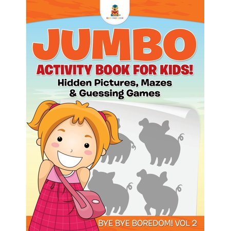 Halloween Crafts And Games For Toddlers (Jumbo Activity Book for Kids! Hidden Pictures, Mazes & Guessing Games - Bye Bye Boredom! Vol 2)