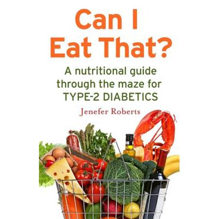 Can I Eat That? : A nutritional guide through the dietary maze for type 2