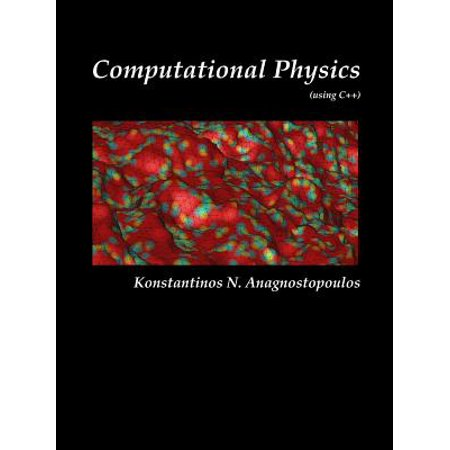 Computational Physics - A Practical Introduction to Computational Physics and Scientific Computing (Using C++), Vol.