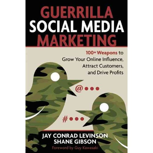 Guerrilla Social Media Marketing: 100  Weapons to Grow Your Online Influence, Attract Customers, and Drive Profits