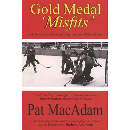 Gold Medal 'Misfits' : How the Unwanted Canadian Hockey Team Scored Olympic Glory (Hockey History)