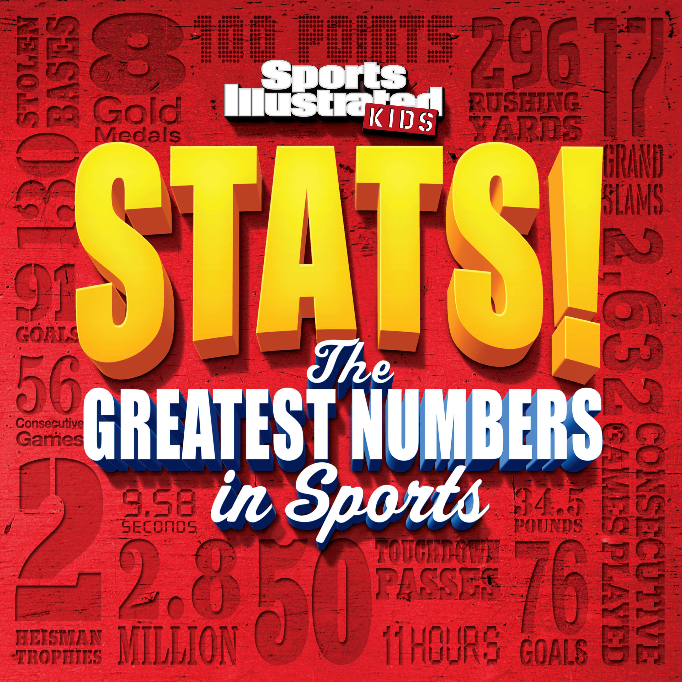 Sports Illustrated Kids Stats! : The Greatest Number in Sports