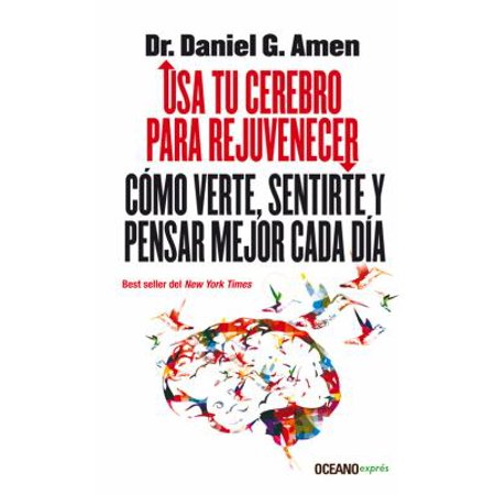 Usa Tu Cerebro Para Rejuvenecer   Use Your Brain To Change Your Age  Como Verte  Sentirte  Y Pensar Major Cada Dia
