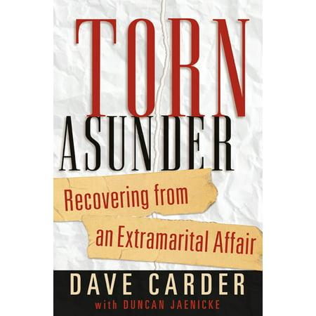 Torn Asunder : Recovering From an Extramarital Affair