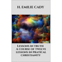 Lessons in truth - A course of twelve lessons in pratical christianity - eBook