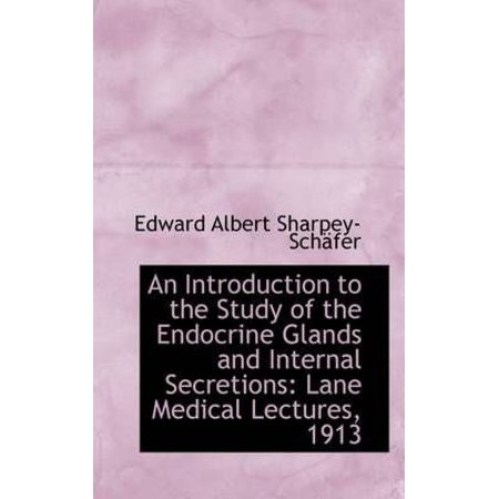 An Introduction to the Study of the Endocrine Glands and Internal Secretions : Lane Medical