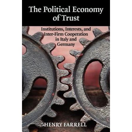 The Political Economy Of Trust  Institutions  Interests  And Inter Firm Cooperation In Italy And Germany