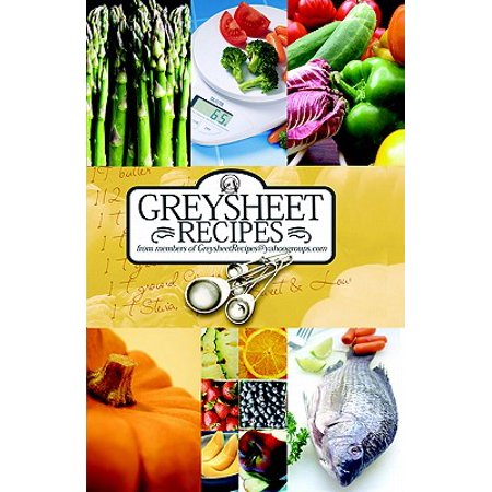 Greysheet Recipes Cookbook Greysheet Recipes Collection from Members of Greysheet Recipes Greysheet