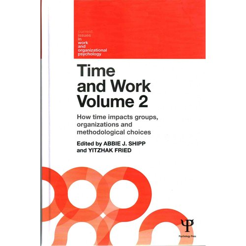 Time and Work: How time impacts groups, organizations and methodological choices