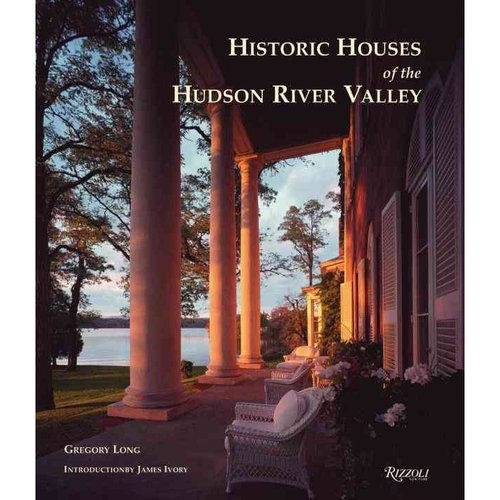 Historic Houses of the Hudson River Valley 1663-1915