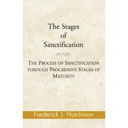 The Stages of Sanctification : The Process of Sanctification Through Progressive Stages of Maturity