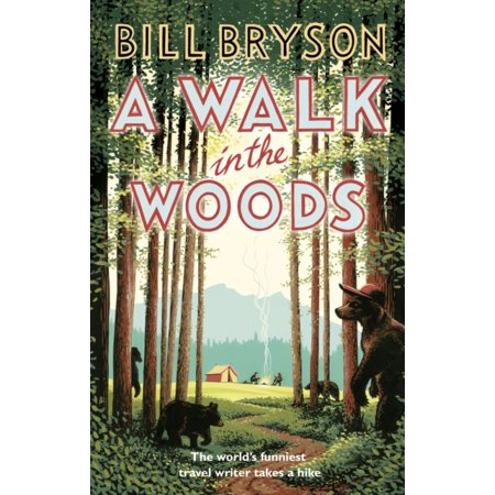 A Walk In The Woods: The World's Funniest Travel Writer Takes a Hike -