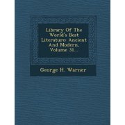 Library of the World's Best Literature : Ancient and Modern, Volume 31...