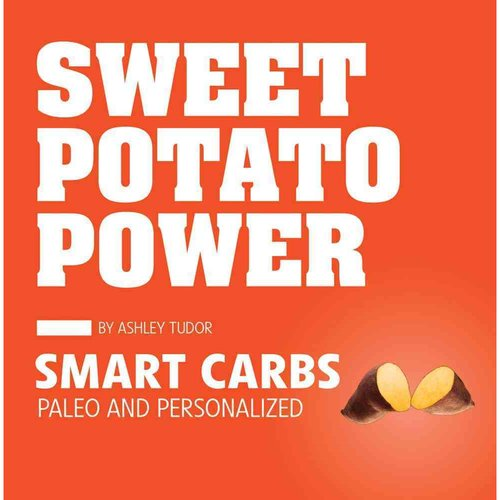 Sweet Potato Power: Smart Carbs: Paleo and Personalized