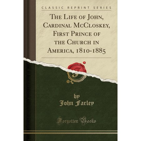 The Life Of John  Cardinal Mccloskey  First Prince Of The Church In America  1810 1885  Classic Reprint   Paperback