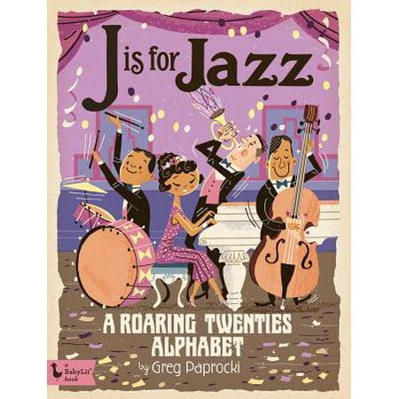 J Is for Jazz A Roaring Twenties Alphabe (Board Book) (The Roaring Twenties For Kids)