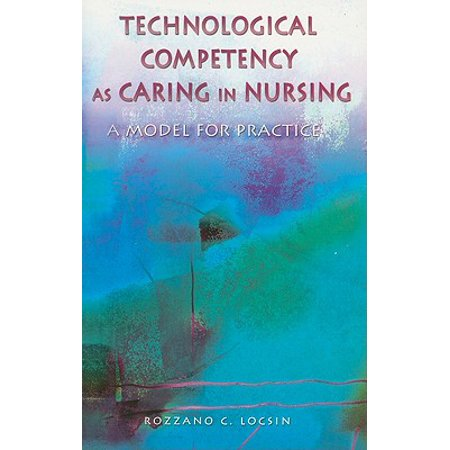 Technological Competency as Caring in Nursing : A Model for
