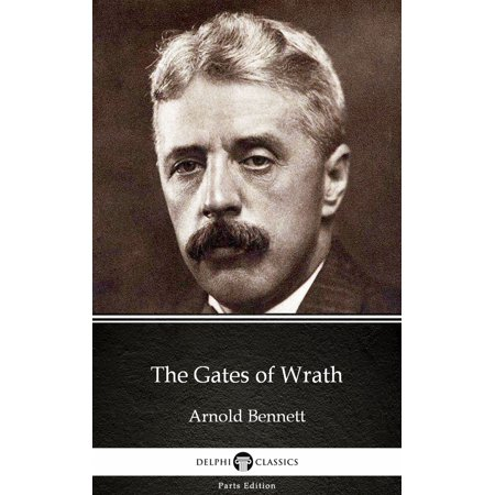The Gates of Wrath by Arnold Bennett - Delphi Classics (Illustrated) - -