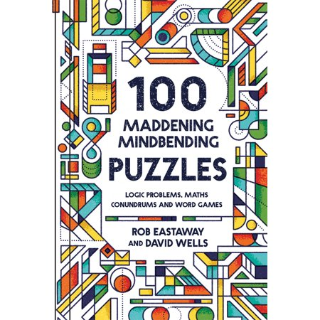 100 Maddening Mindbending Puzzles : Logic Problems, Maths Conundrums and Word Games](Logic Word Puzzles)
